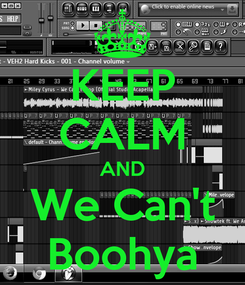 Poster: KEEP CALM AND We Can't Boohya