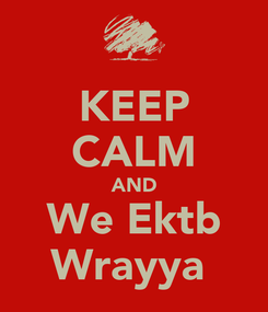 Poster: KEEP CALM AND We Ektb Wrayya