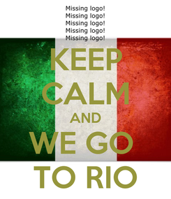 Poster: KEEP CALM AND WE GO  TO RIO