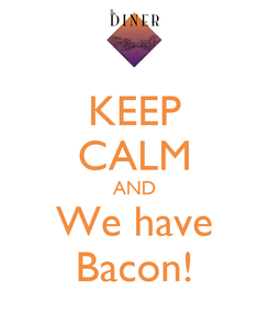 Poster: KEEP CALM AND We have Bacon!