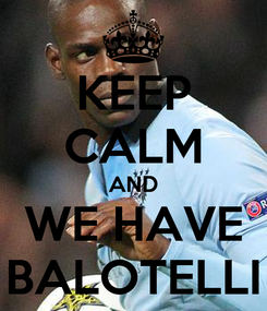 Poster: KEEP CALM AND WE HAVE BALOTELLI