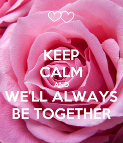Poster: KEEP CALM AND WE'LL ALWAYS BE TOGETHER