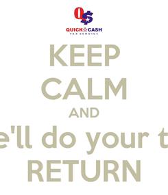Poster: KEEP CALM AND we'll do your tax RETURN