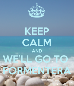 Poster: KEEP CALM AND WE'LL GO TO  FORMENTERA