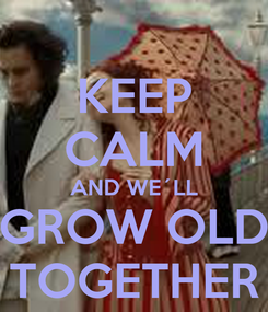 Poster: KEEP CALM AND WE´LL GROW OLD TOGETHER