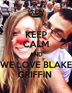 Poster: KEEP CALM AND WE LOVE BLAKE GRIFFIN