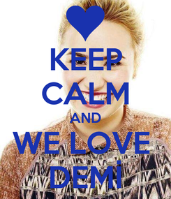 Poster: KEEP CALM AND WE LOVE  DEMİ