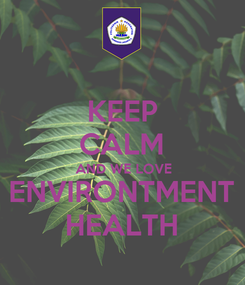 Poster: KEEP CALM AND WE LOVE ENVIRONTMENT HEALTH