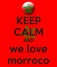 Poster: KEEP CALM AND we love morroco