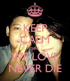 Poster: KEEP CALM and WE LOVE NEVER DIE