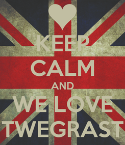 Poster: KEEP CALM AND WE LOVE TWEGRAST