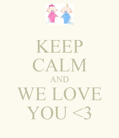 Poster: KEEP CALM AND WE LOVE YOU <3