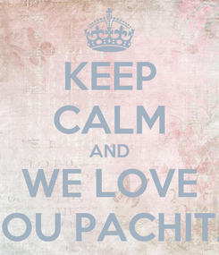 Poster: KEEP CALM AND WE LOVE YOU PACHITA