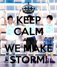Poster: KEEP CALM AND WE MAKE STORM!