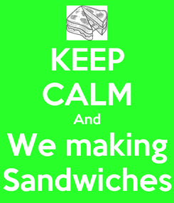 Poster: KEEP CALM And We making Sandwiches