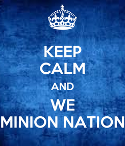 Poster: KEEP CALM AND WE MINION NATION