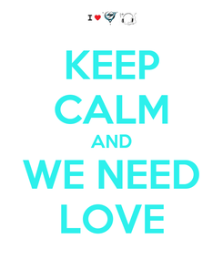 Poster: KEEP CALM AND WE NEED LOVE