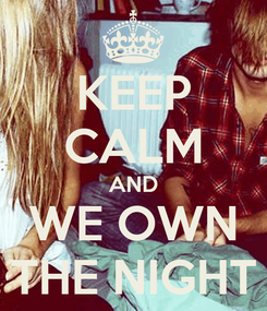 Poster: KEEP CALM AND WE OWN THE NIGHT