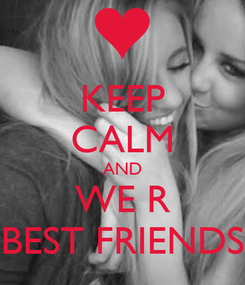 Poster: KEEP CALM AND WE R BEST FRIENDS