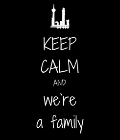 Poster: KEEP CALM AND we`re a family