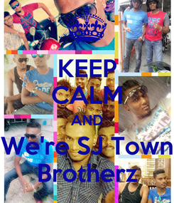 Poster: KEEP CALM AND We're SJ Town Brotherz