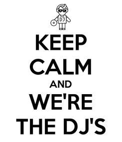 Poster: KEEP CALM AND WE'RE THE DJ'S