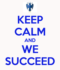 Poster: KEEP CALM AND WE SUCCEED