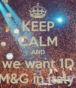 Poster: KEEP CALM AND we want 1D M&G in italy