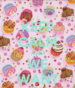 Poster: KEEP CALM AND WE WANT