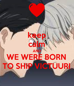 Poster: keep calm AND WE WERE BORN TO SHIP VICTUURI