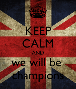 Poster: KEEP CALM AND we will be  champions