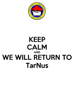 Poster: KEEP CALM AND WE WILL RETURN TO TarNus