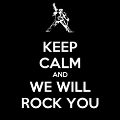 Poster: KEEP CALM AND WE WILL ROCK YOU