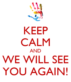 Poster: KEEP CALM AND WE WILL SEE YOU AGAIN!