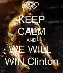 Poster: KEEP CALM AND WE WILL  WIN Clinton