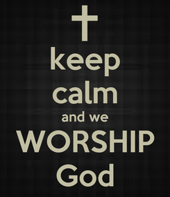 Poster: keep calm and we WORSHIP God