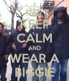 Poster: KEEP CALM AND WEAR A BIGGIE