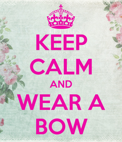 Poster: KEEP CALM AND WEAR A BOW