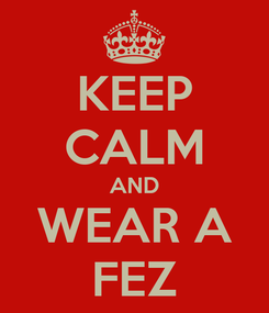Poster: KEEP CALM AND WEAR A FEZ