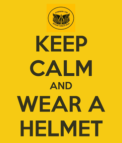 Poster: KEEP CALM AND WEAR A HELMET