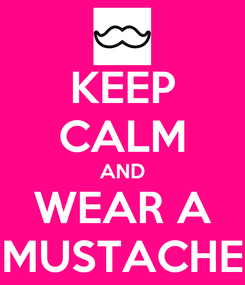 Poster: KEEP CALM AND WEAR A MUSTACHE