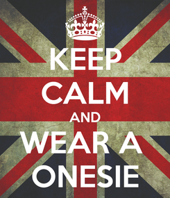 Poster: KEEP CALM AND WEAR A  ONESIE