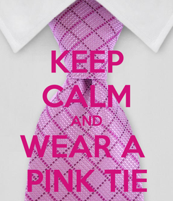 Poster: KEEP CALM AND WEAR A  PINK TIE