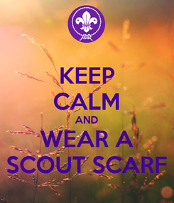 Poster: KEEP CALM AND WEAR A SCOUT SCARF