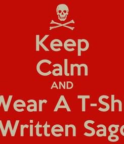 Poster: Keep Calm AND   Wear A T-Shirt   Written Sagol