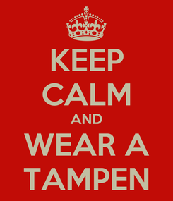 Poster: KEEP CALM AND WEAR A TAMPEN