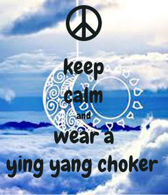Poster: keep calm and wear a ying yang choker