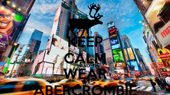 Poster: KEEP CALM AND WEAR ABERCROMBIE