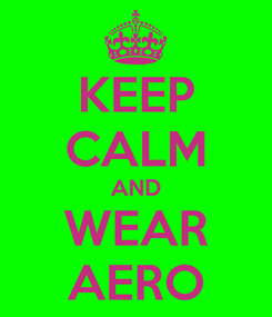 Poster: KEEP CALM AND WEAR AERO