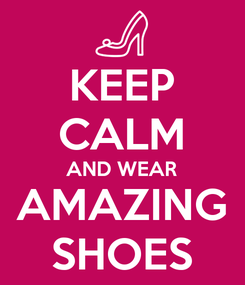 Poster: KEEP CALM AND WEAR AMAZING SHOES